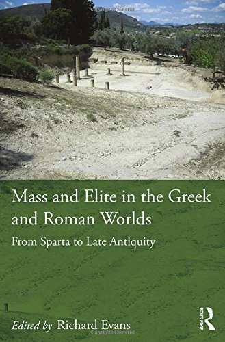 9781472462077: Mass and Elite in the Greek and Roman Worlds: From Sparta to Late Antiquity