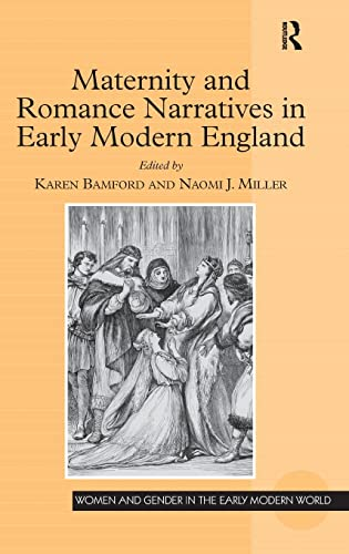 9781472462244: Maternity and Romance Narratives in Early Modern England (Women and Gender in the Early Modern World)