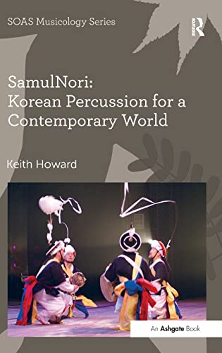 SamulNori: Korean Percussion for a Contemporary World (SOAS Musicology Series): Keith Howard