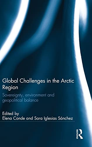 9781472463258: Global Challenges in the Arctic Region: Sovereignty, environment and geopolitical balance (Ashgate Plus Series in International Relations and Politics)