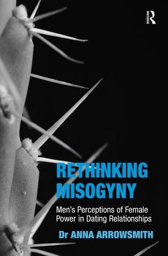 Rethinking Misogyny: Men s Perceptions of Female: Dr. Anna Arrowsmith
