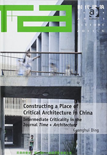 9781472463692: Constructing a Place of Critical Architecture in China: Intermediate Criticality in the Journal Time + Architecture