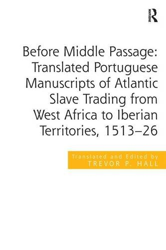 9781472463722: Before Middle Passage: Translated Portuguese Manuscripts of Atlantic Slave Trading from West Africa to Iberian Territories, 1513-26