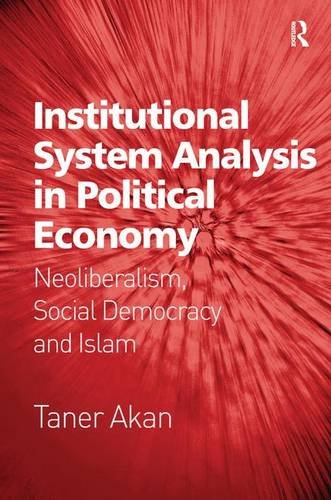 9781472464026: Institutional System Analysis in Political Economy: Neoliberalism, Social Democracy and Islam