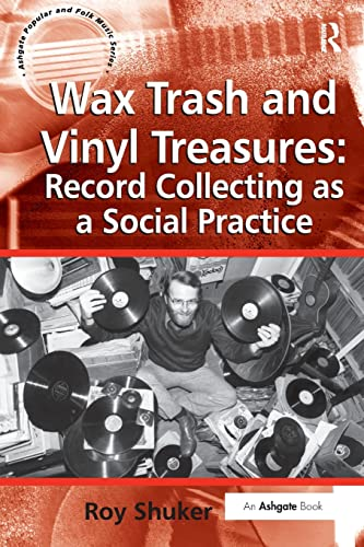 9781472464279: Wax Trash and Vinyl Treasures: Record Collecting as a Social Practice (Ashgate Popular and Folk Music Series)