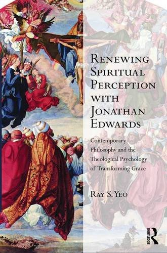 9781472466532: Renewing Spiritual Perception with Jonathan Edwards: Contemporary Philosophy and the Theological Psychology of Transforming Grace (Transcending Boundaries in Philosophy and Theology)