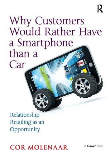 9781472466563: Why Customers Would Rather Have a Smartphone than a Car: Relationship Retailing as an Opportunity