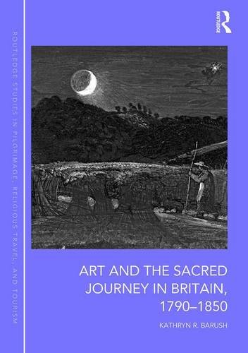 9781472466624: Art and the Sacred Journey in Britain, 1790-1850 (Routledge Studies in Pilgrimage, Religious Travel and Tourism)