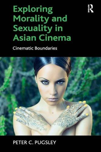9781472466709: Exploring Morality and Sexuality in Asian Cinema: Cinematic Boundaries