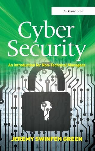 Cyber Security: An Introduction for Non-Technical Managers: Swinfen Green, Jeremy
