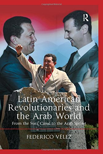 9781472467218: Latin American Revolutionaries and the Arab World: From the Suez Canal to the Arab Spring