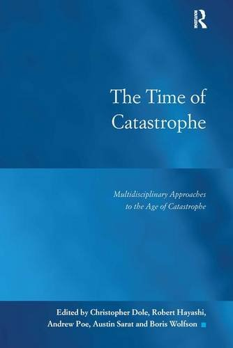 9781472468369: The Time of Catastrophe: Multidisciplinary Approaches to the Age of Catastrophe (Law, Justice and Power)