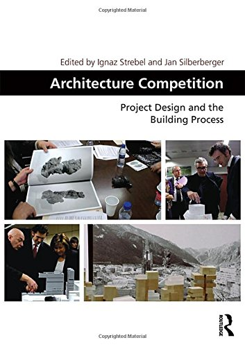 Architecture Competition: Project Design and the Building Process (Design and the Built Environment...