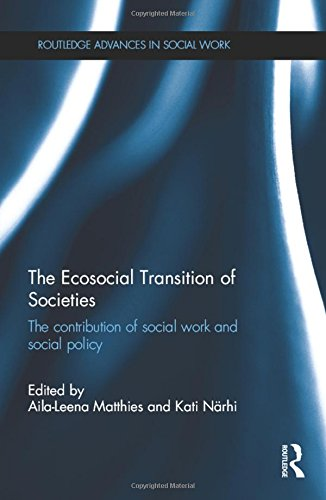 9781472473493: The Ecosocial Transition of Societies: The contribution of social work and social policy (Routledge Advances in Social Work)