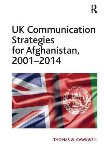 9781472473523: UK Communication Strategies for Afghanistan, 2001–2014