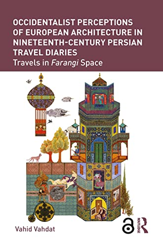 Occidentalist Perceptions of European Architecture in Nineteenth-Century Persian Travel Diaries: ...