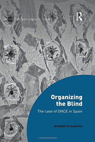 9781472474247: Organizing the Blind: The case of ONCE in Spain (Interdisciplinary Disability Studies)