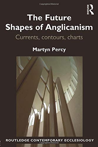 9781472477187: The Future Shapes of Anglicanism: Currents, contours, charts (Routledge Contemporary Ecclesiology)