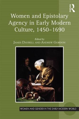 Women and Epistolary Agency in Early Modern Culture, 1450?1690 (Women and Gender in the Early ...