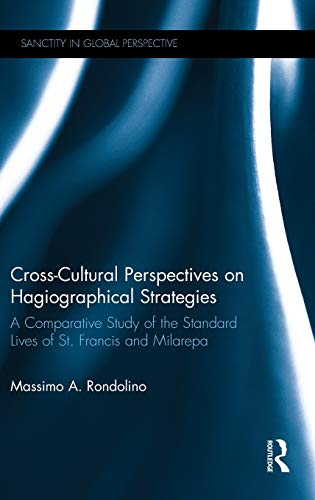 9781472479051: Cross-Cultural Perspectives on Hagiographical Strategies: A Comparative Study of the Standard Lives of St. Francis and Milarepa (Sanctity in Global Perspective)