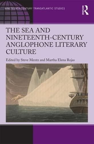 9781472479655: The Sea and Nineteenth-Century Anglophone Literary Culture (Ashgate Series in Nineteenth-Century Transatlantic Studies)