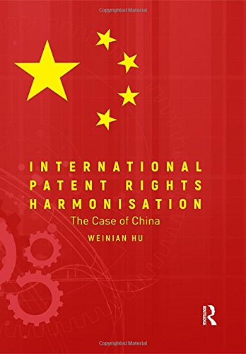 International Patent Rights Harmonisation: The Case of China: Weinian Hu