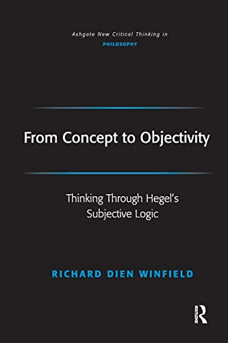 9781472484147: From Concept to Objectivity: Thinking Through Hegel's Subjective Logic (Ashgate New Critical Thinking in Philosophy)