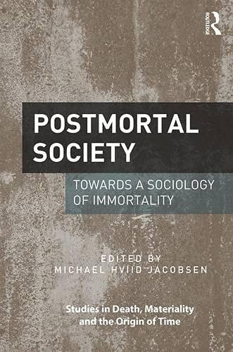 9781472485588: Postmortal Society: Towards a Sociology of Immortality (Studies in Death, Materiality and the Origin of Time)