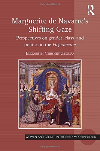 9781472487308: Marguerite de Navarre's Shifting Gaze: Perspectives on gender, class, and politics in the Heptaméron (Women and Gender in the Early Modern World)