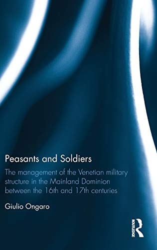 Peasants and Soldiers: The Management of the Venetian Military Structure in the Mainland Dominion ...