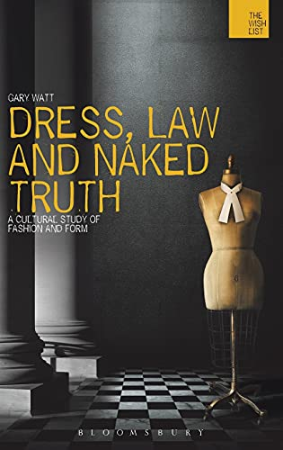 9781472500427: Dress, Law and Naked Truth: A Cultural Study of Fashion and Form (The WISH List)