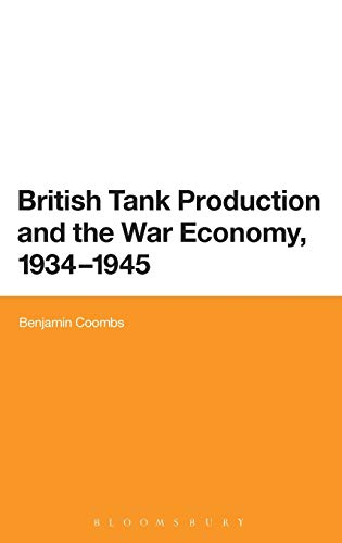 9781472505040: British Tank Production and the War Economy, 1934-1945