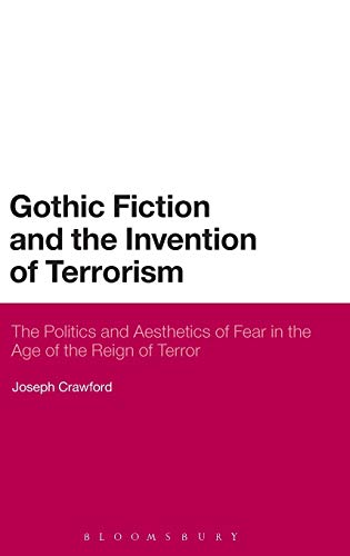 9781472505286: Gothic Fiction and the Invention of Terrorism: The Politics and Aesthetics of Fear in the Age of the Reign of Terror