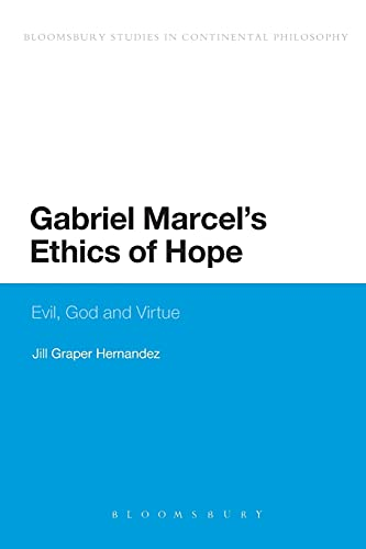 Gabriel Marcels Ethics of Hope: Evil, God and Virtue: Jill Graper Hernandez