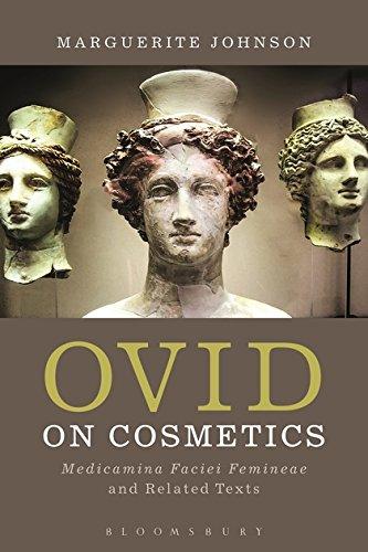 Ovid on Cosmetics: Medicamina Faciei Femineae and: Marguerite Johnson