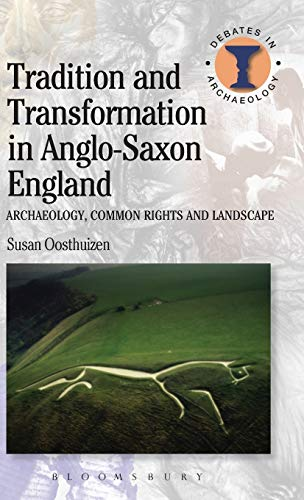 9781472507273: Tradition and Transformation in Anglo-Saxon England: Archaeology, Common Rights and Landscape (Debates in Archaeology)