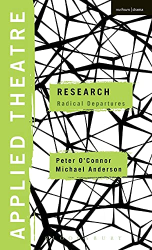 9781472507945: Applied Theatre: Research: Radical Departures