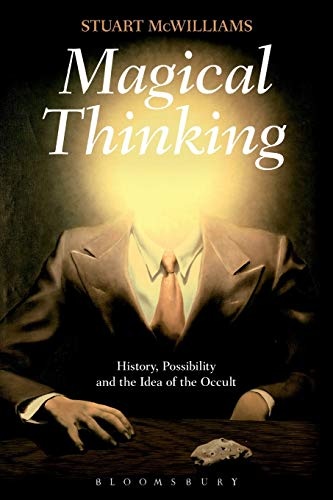 9781472508584: Magical Thinking: History, Possibility and the Idea of the Occult
