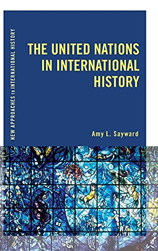 9781472508836: The United Nations in International History (New Approaches to International History)