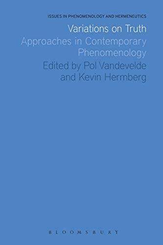 9781472509024: Variations on Truth: Approaches in Contemporary Phenomenology (Issues in Phenomenology and Hermeneutics)
