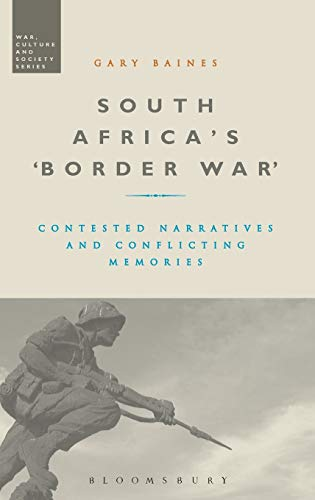 South Africas Border War: Contested Narratives and Conflicting Memories: Gary Baines
