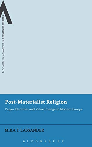 9781472509925: Post-Materialist Religion: Pagan Identities and Value Change in Modern Europe (Bloomsbury Advances in Religious Studies)