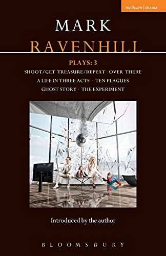 Ravenhill Plays: 3: Shoot/Get Treasure/Repeat; Over There; A Life in Three Acts; Ten Plagues; Ghost Story; The Experiment (Contemporary Dramatists) (9781472510341) by Mark Ravenhill