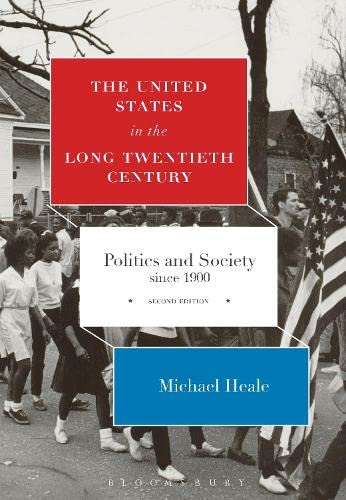 9781472511560: The United States in the Long Twentieth Century: Politics and Society since 1900
