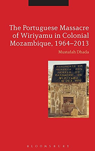 The Portuguese Massacre of Wiriyamu in Colonial Mozambique, 1964-2013: Mustafah Dhada