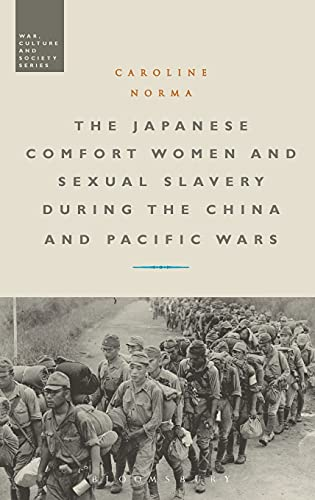 The Japanese Comfort Women and Sexual Slavery During the China and Pacific Wars (War, Culture and ...