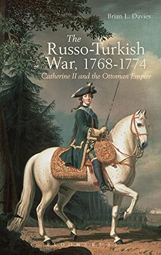 9781472512932: The Russo-Turkish War, 1768-1774: Catherine II and the Ottoman Empire