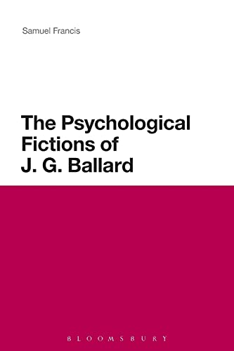 9781472513038: The Psychological Fictions of J.G. Ballard (Continuum Literature Studies Series)