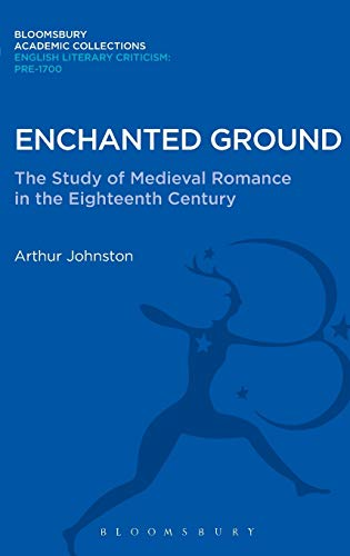 Enchanted Ground: The Study of Medieval Romance in the Eighteenth Century: Arthur Johnston