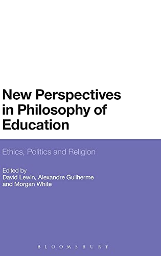 9781472513403: New Perspectives in Philosophy of Education: Ethics, Politics and Religion